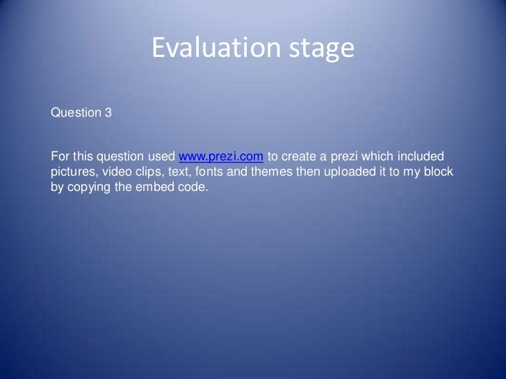 Evaluation stageQuestion 3For this question used www.prezi.com to create a prezi which includedpictures, video clips, text...
