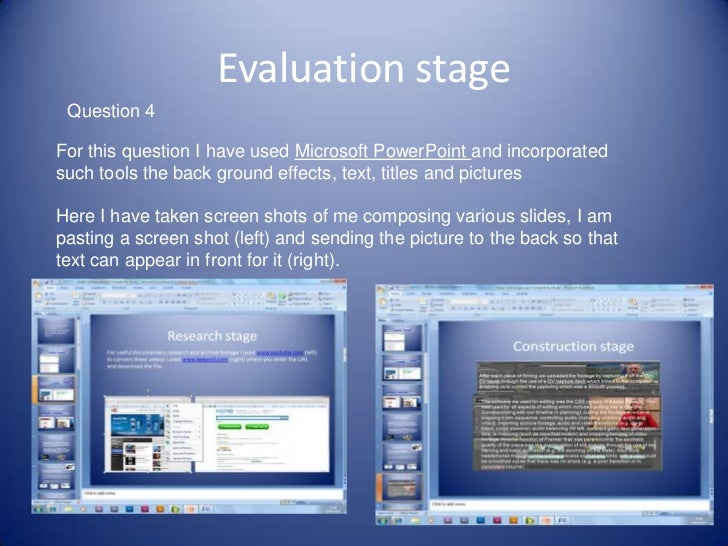 Evaluation stage Question 4For this question I have used Microsoft PowerPoint and incorporatedsuch tools the back ground e...