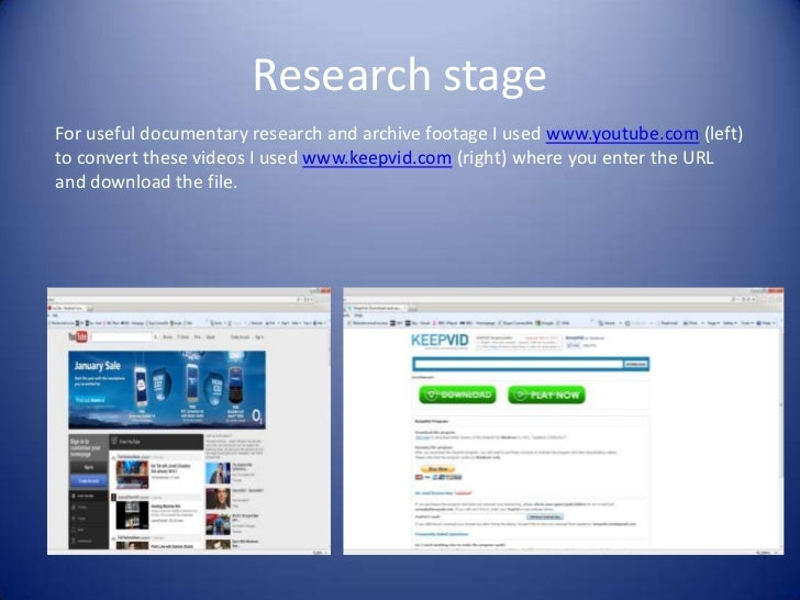 Research stageFor useful documentary research and archive footage I used www.youtube.com (left)to convert these videos I u...