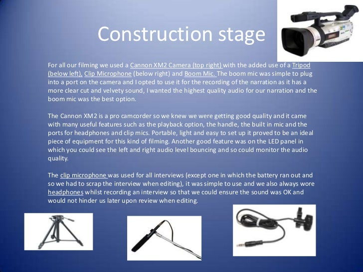 Construction stageFor all our filming we used a Cannon XM2 Camera (top right) with the added use of a Tripod(below left), ...