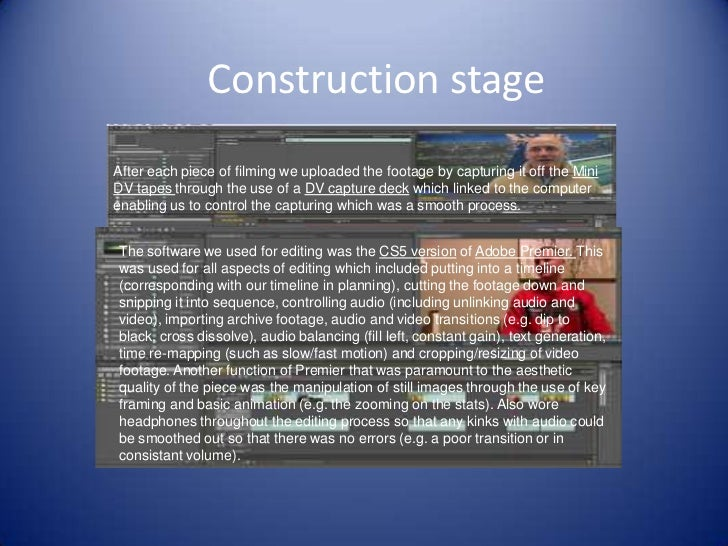 Construction stageAfter each piece of filming we uploaded the footage by capturing it off the MiniDV tapes through the use...