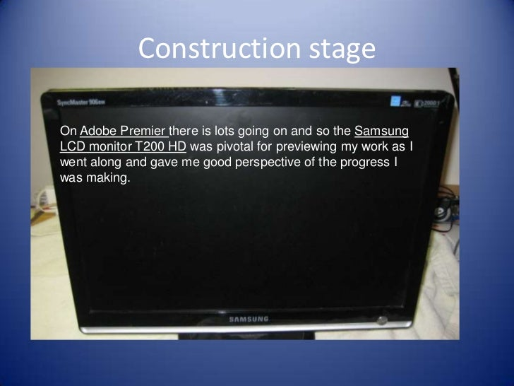 Construction stageOn Adobe Premier there is lots going on and so the SamsungLCD monitor T200 HD was pivotal for previewing...