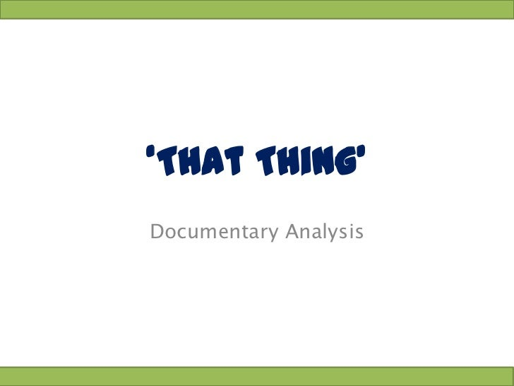 'That Thing'Documentary Analysis