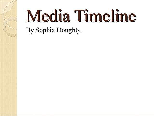 Media TimelineBy Sophia Doughty.