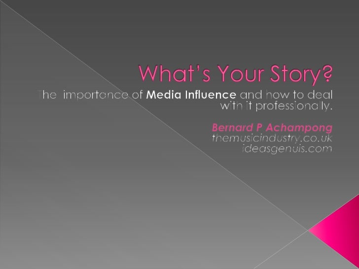 What's Your Story?<br />The  importance of Media Influence and how to deal with it professionally.<br />Bernard P Achampon...