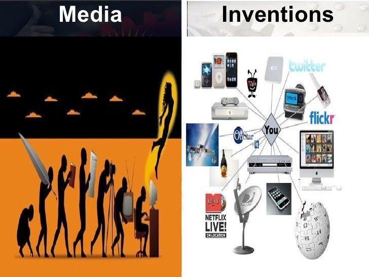 <ul><li>Media </li></ul><ul><li>Inventions </li></ul>