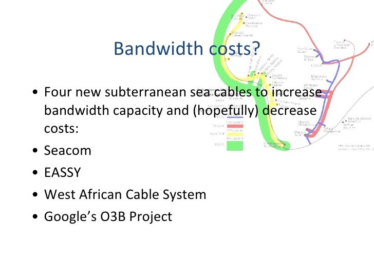 Bandwidth costs? <ul><li>Four new subterranean sea cables to increase bandwidth capacity and (hopefully) decrease costs: <...