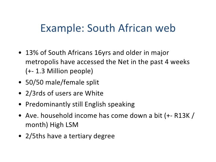 Example: South African web <ul><li>13% of South Africans 16yrs and older in major metropolis have accessed the Net in the ...