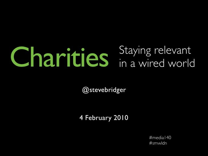 Charities         Staying relevant                   in a wired world        @stevebridger         4 February 2010        ...