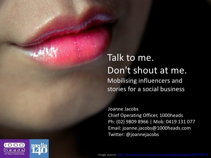 Talk to me.      Dont shout at me.      Mobilising influencers and      stories for a social business      Joanne Jacobs  ...