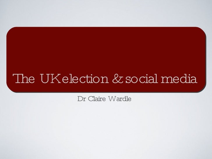 The UK election & social media <ul><li>Dr Claire Wardle </li></ul>