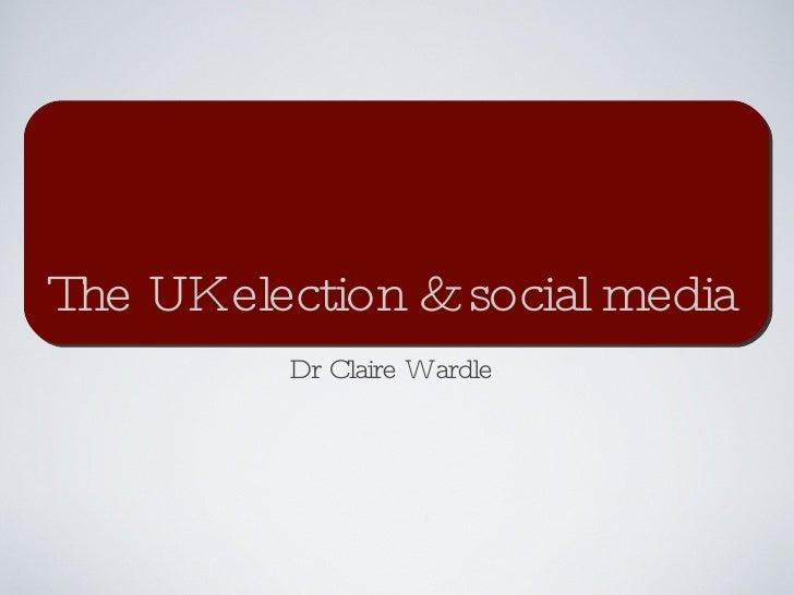 The UK election & social media <ul><li>Dr Claire Wardle </li></ul>