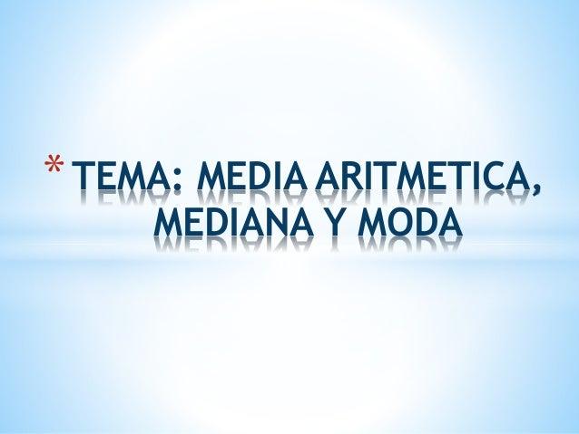 *TEMA: MEDIA ARITMETICA,  MEDIANA Y MODA