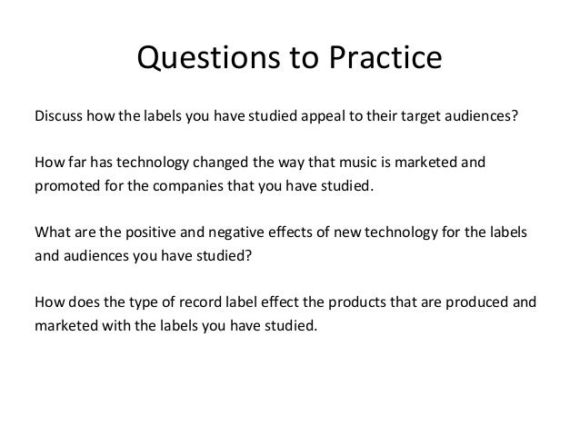 Questions to PracticeDiscuss how the labels you have studied appeal to their target audiences?How far has technology chang...