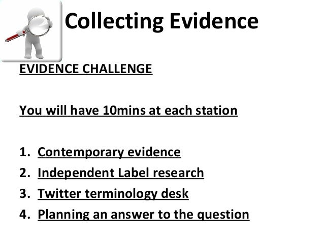 Collecting EvidenceEVIDENCE CHALLENGEYou will have 10mins at each station1.   Contemporary evidence2.   Independent Label ...