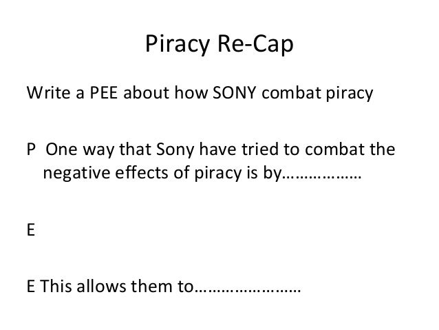 Piracy Re-CapWrite a PEE about how SONY combat piracyP One way that Sony have tried to combat the  negative effects of pir...