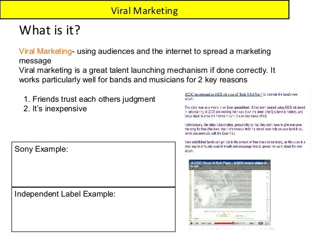 Viral Marketing What is it? Viral Marketing- using audiences and the internet to spread a marketing message Viral marketin...
