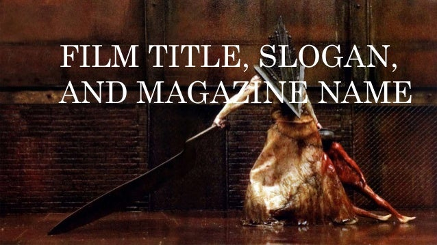 FILM TITLE, SLOGAN,  AND MAGAZINE NAME