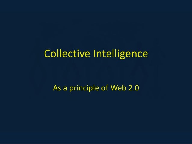 Collective Intelligence As a principle of Web 2.0