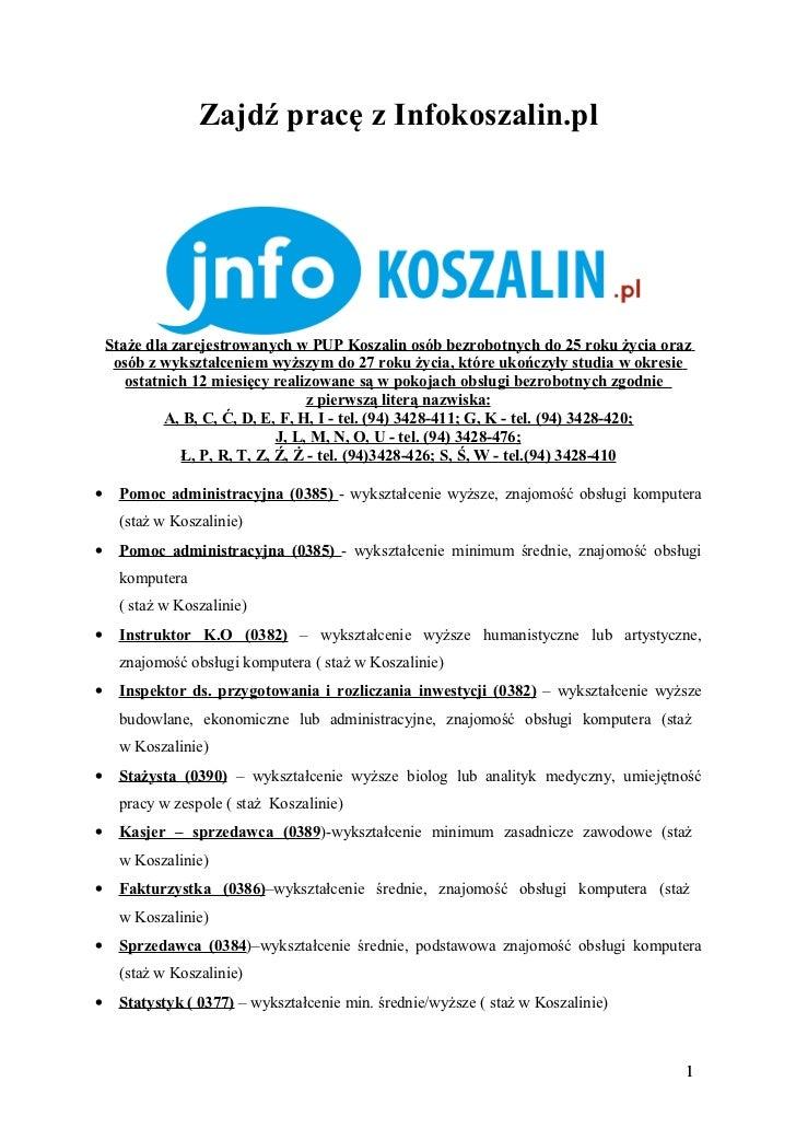 Zajdź pracę z Infokoszalin.pl    Staże dla zarejestrowanych w PUP Koszalin osób bezrobotnych do 25 roku życia oraz     osó...