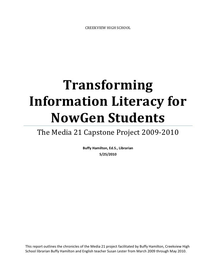 CREEKVIEW HIGH SCHOOL            Transforming   Information Literacy for      NowGen Students        The Media 21 Capstone...