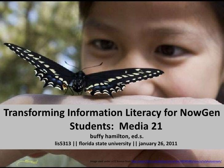 Transforming Information Literacy for NowGen Students:  Media 21buffyhamilton, ed.s. lis5313 || florida state university |...