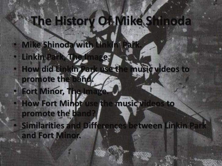 The History Of Mike Shinoda<br />Mike Shinoda with Linkin  Park.<br />Linkin Park, The Image.<br />How did Linkin Park use...