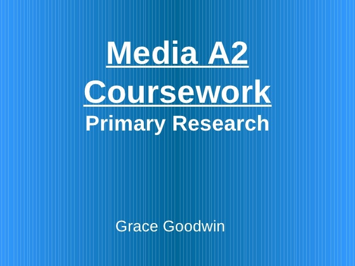 Media A2 Coursework Primary Research Grace Goodwin