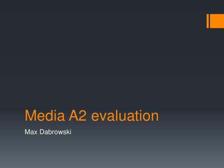 Media A2 evaluation<br />Max Dabrowski<br />