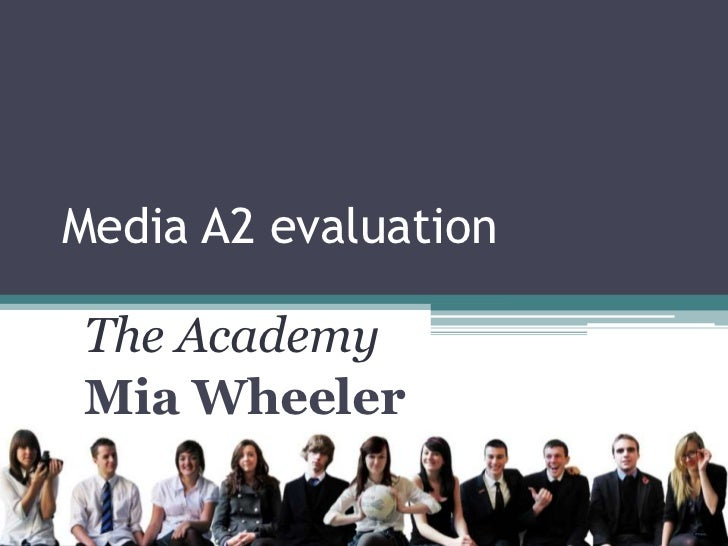 Media A2 evaluation<br />The Academy<br />Mia Wheeler<br />