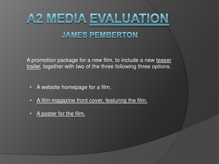 A promotion package for a new film, to include a new teasertrailer, together with two of the three following three options...