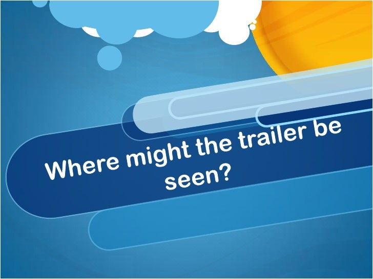 Where might the trailer be seen?<br />