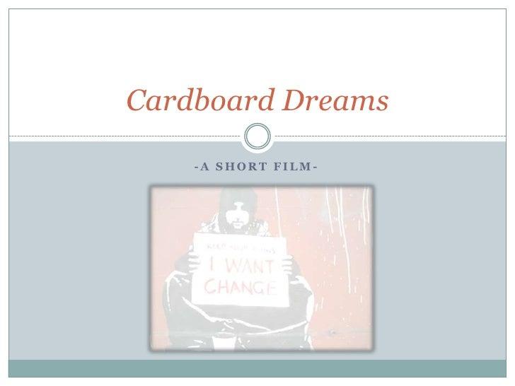 -A Short Film-<br />Cardboard Dreams<br />