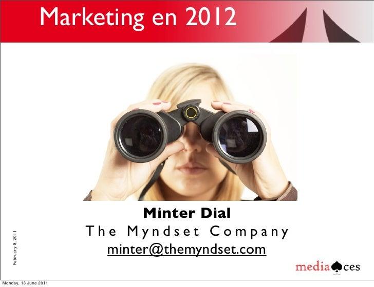 Marketing en 2012                                Minter Dial                         The Myndset Company   February 8, 201...