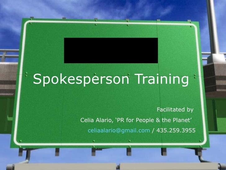 Spokesperson Training Facilitated by  Celia Alario, 'PR for People & the Planet'  [email_address]  / 435.259.3955