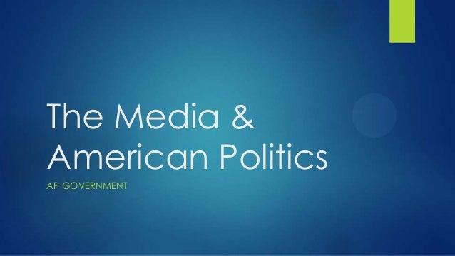 The Media & American Politics AP GOVERNMENT