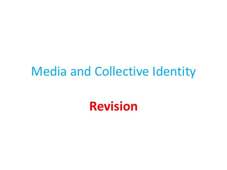 Media and Collective Identity<br />Revision<br />