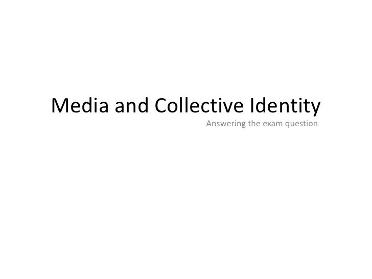 Media and Collective Identity                Answering the exam question
