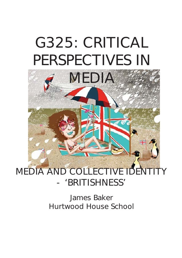 G325: CRITICAL    PERSPECTIVES IN        MEDIA     MEDIA AND COLLECTIVE IDENTITY         - 'BRITISHNESS'            James ...