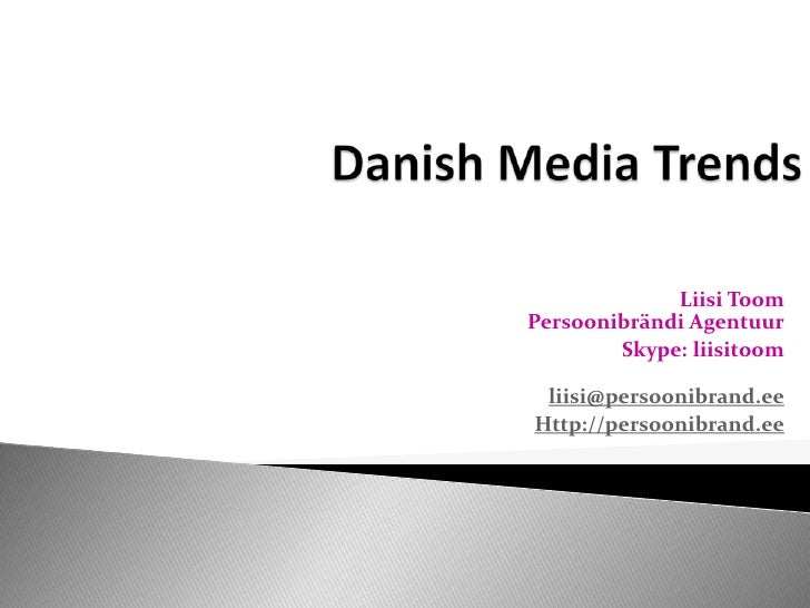 Danish Media, the userand Estonia<br />Liisi ToomPersonal BrandingAgency<br />Skype: liisitoomliisi@persoonibrand.ee<br />...