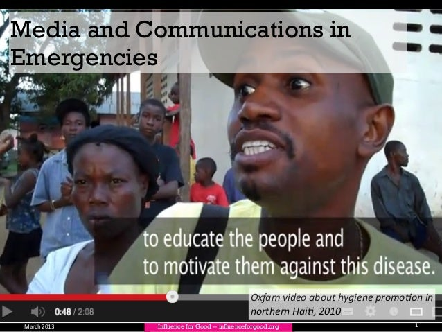 March	   2013 Influence for Good -- influenceforgood.org Media and Communications in Emergencies 1 Oxfam	   video	   about...