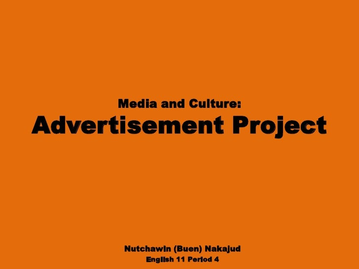 Media and Culture: Advertisement Project<br />Nutchawin (Buen) Nakajud<br />English 11 Period 4<br />