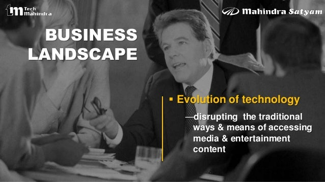 BUSINESSLANDSCAPE Evolution of technology―disrupting the traditionalways & means of accessingmedia & entertainmentcontent