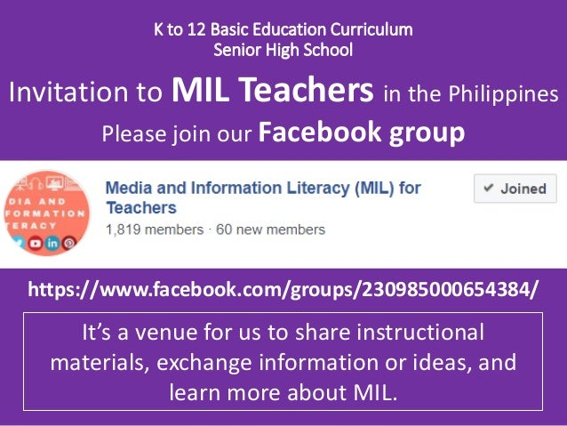 K to 12 Basic Education Curriculum Senior High School https://www.facebook.com/groups/230985000654384/ Invitation to MIL T...