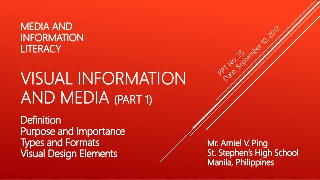 Mr. Arniel V. Ping St. Stephen's High School Manila, Philippines MEDIA AND INFORMATION LITERACY VISUAL INFORMATION AND MED...