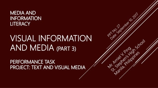 MEDIA AND INFORMATION LITERACY VISUAL INFORMATION AND MEDIA (PART 3) PERFORMANCE TASK PROJECT: TEXT AND VISUAL MEDIA