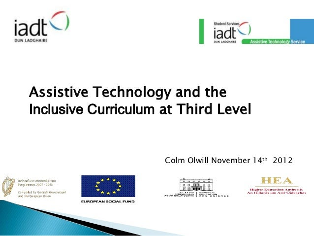 Assistive Technology and theInclusive Curriculum at Third Level                     Colm Olwill November 14th 2012