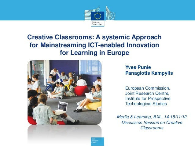 Creative Classrooms: A systemic Approach for Mainstreaming ICT-enabled Innovation           for Learning in Europe        ...
