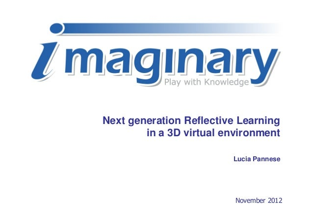 Next generation Reflective Learning        in a 3D virtual environment                         Lucia Pannese              ...