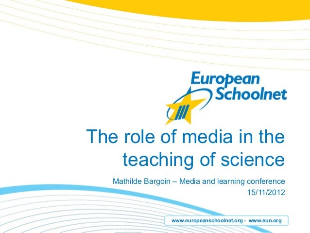 The role of media in the    teaching of science   Mathilde Bargoin – Media and learning conference                        ...